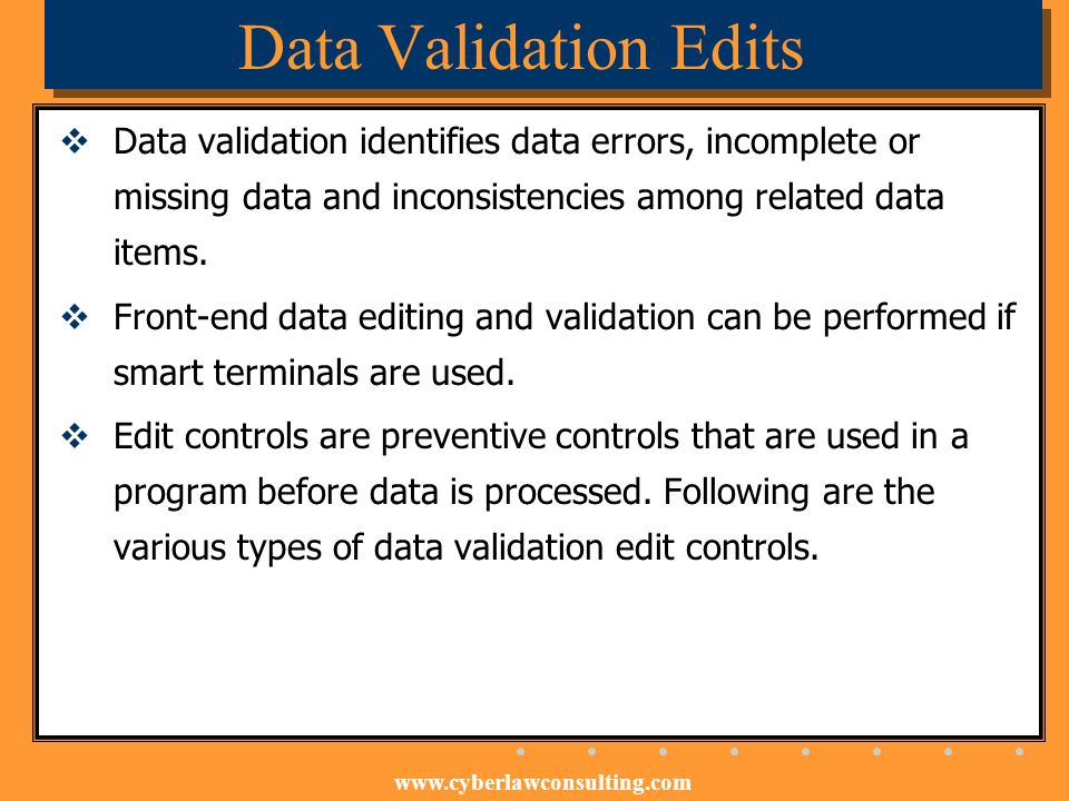 Data Validation Edits Data validation identifies data errors, incomplete or missing data and inconsistencies among related data items.