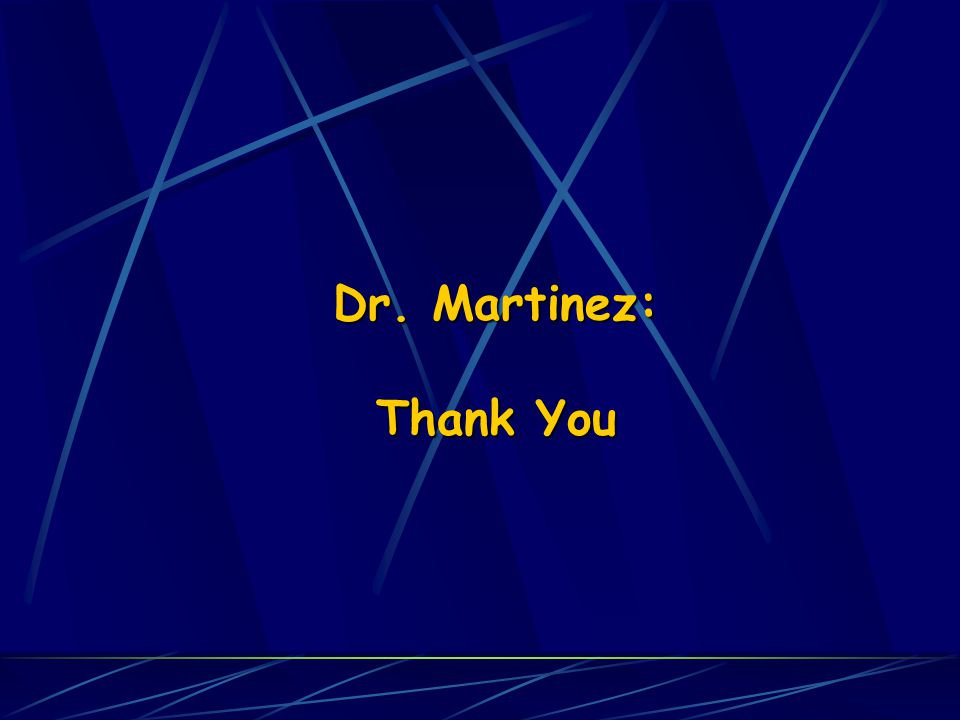 Dr. Martinez: Thank You