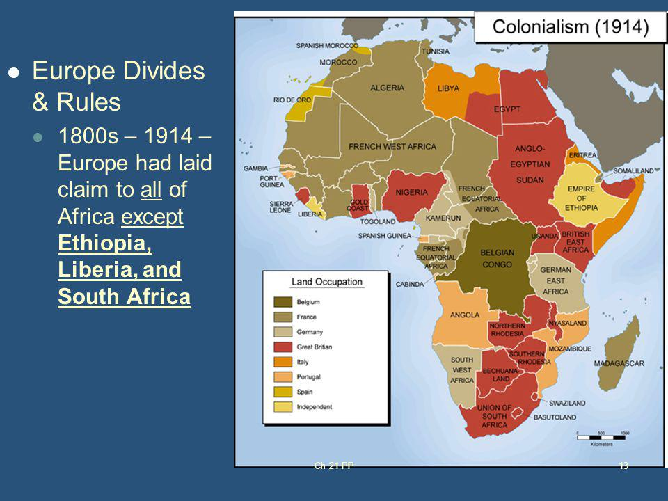 Europe Divides & Rules 1800s – 1914 – Europe had laid claim to all of Africa except Ethiopia, Liberia, and South Africa.