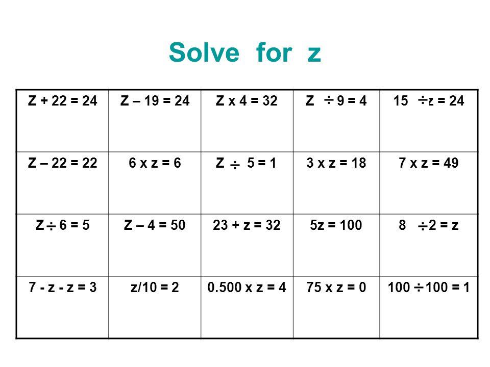 Solve for z Z + 22 = 24 Z – 19 = 24 Z x 4 = 32 Z 9 = 4 15 z = 24