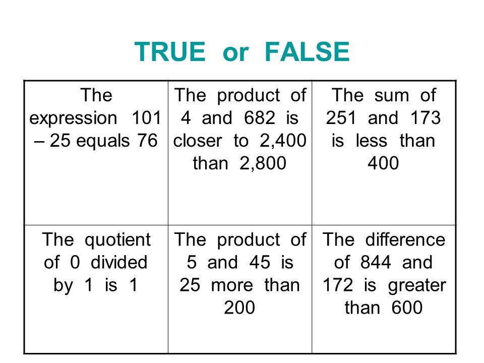 TRUE or FALSE The expression 101 – 25 equals 76