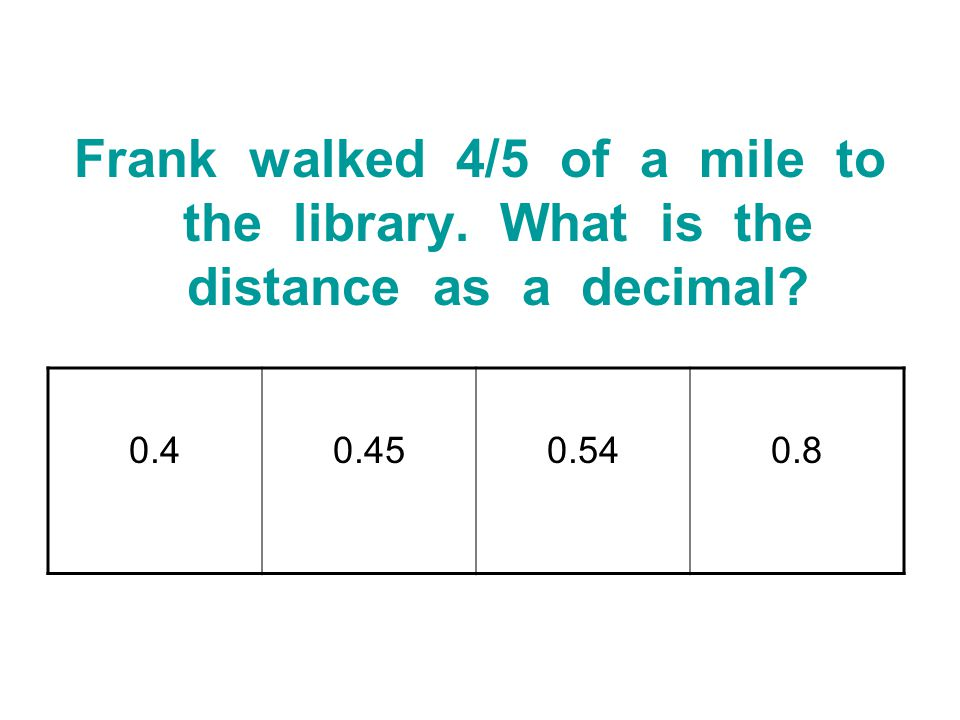 Frank walked 4/5 of a mile to the library