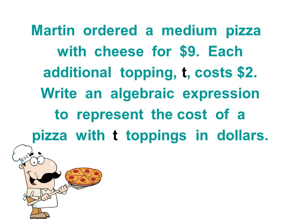 Martin ordered a medium pizza with cheese for $9. Each