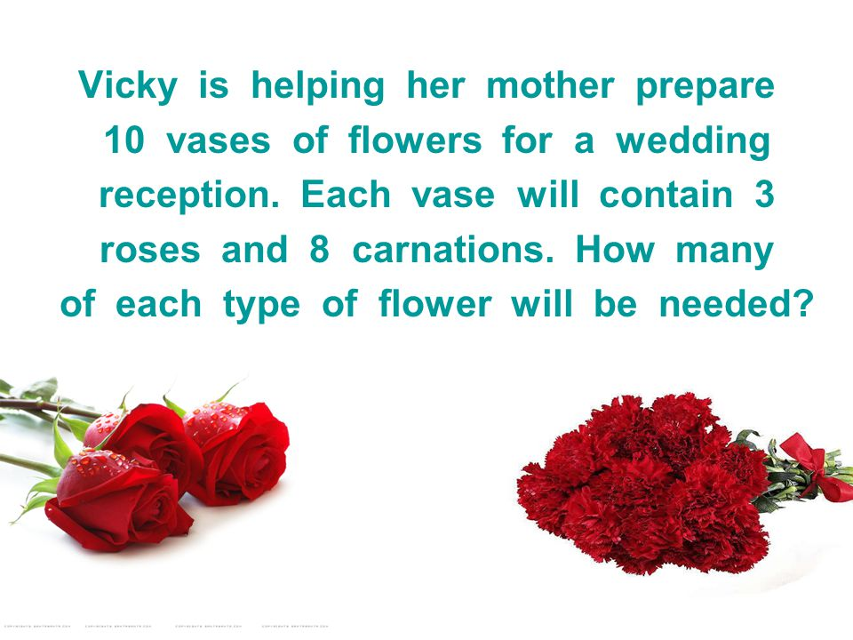 Vicky is helping her mother prepare 10 vases of flowers for a wedding