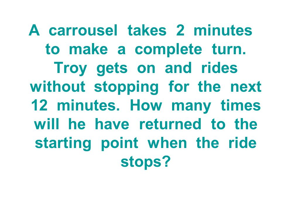 A carrousel takes 2 minutes to make a complete turn