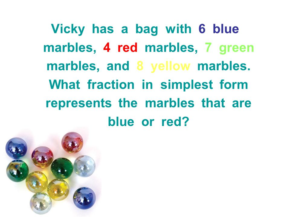 Vicky has a bag with 6 blue marbles, 4 red marbles, 7 green