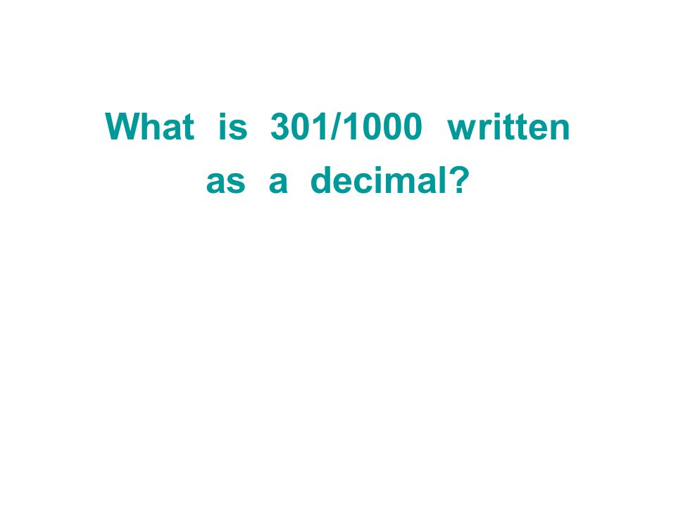 What is 301/1000 written as a decimal