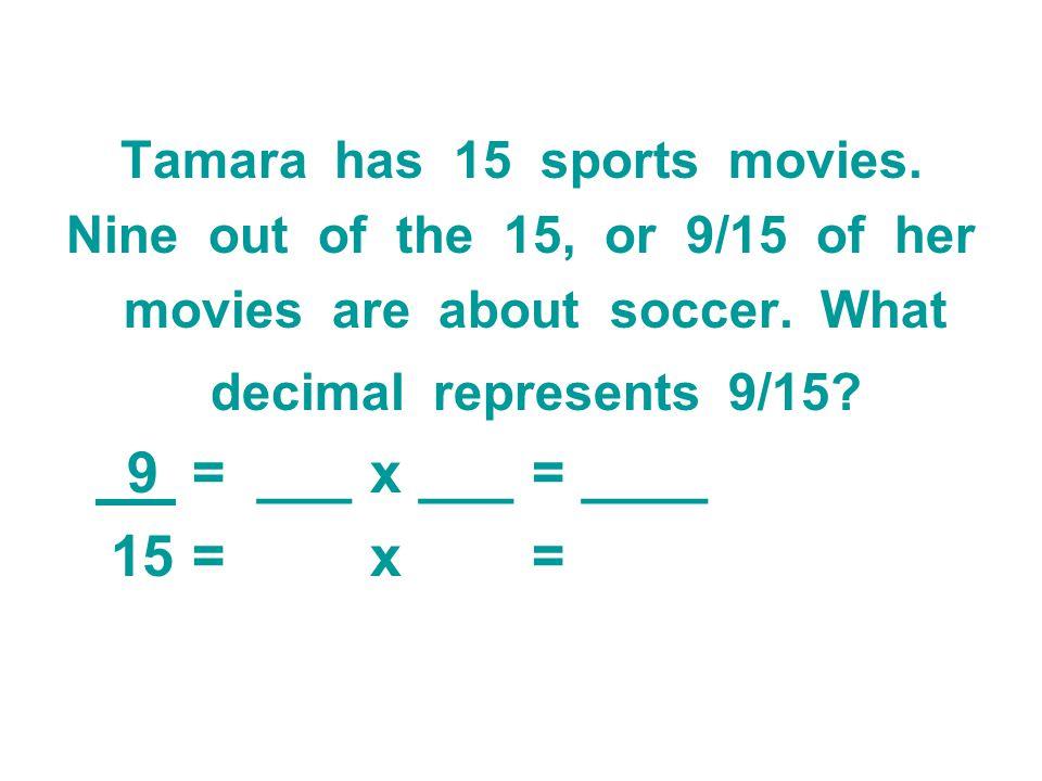 9 = ___ x ___ = ____ 15 = x = Tamara has 15 sports movies.