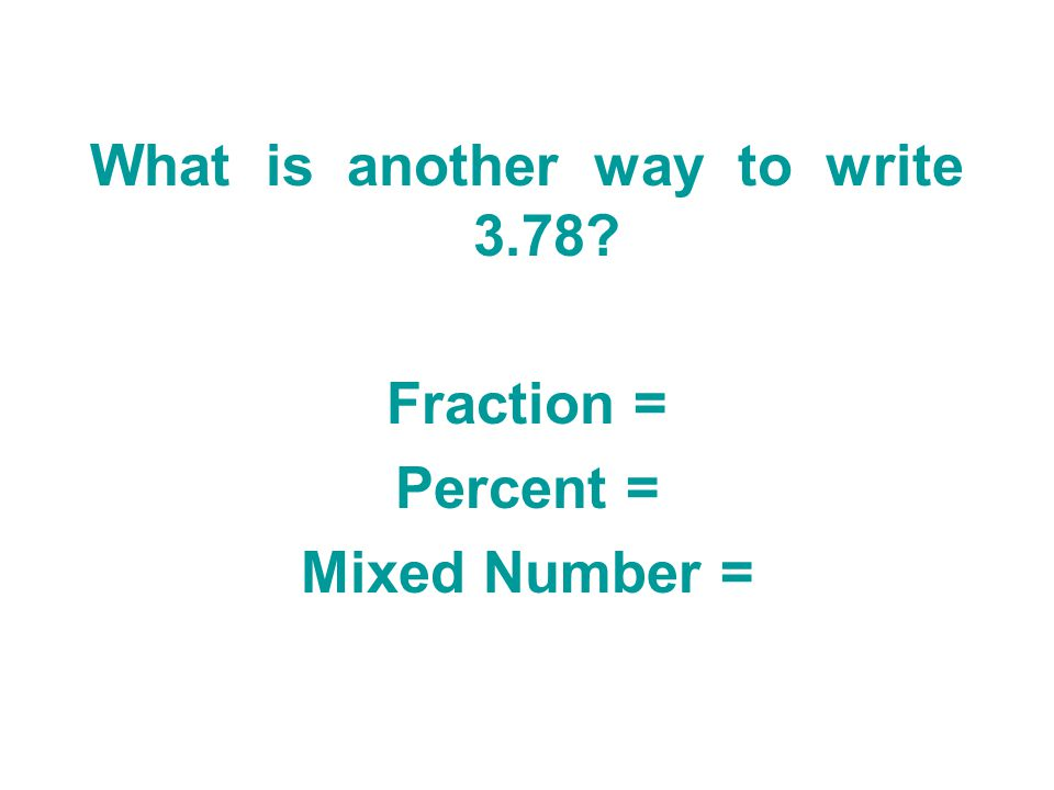 What is another way to write 3.78