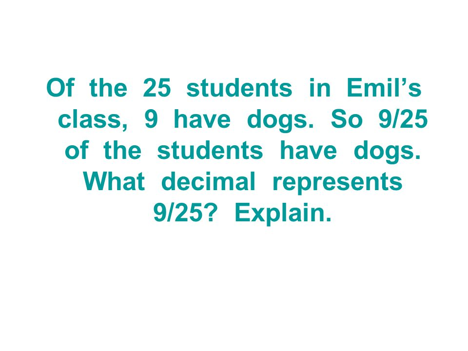 Of the 25 students in Emil's class, 9 have dogs