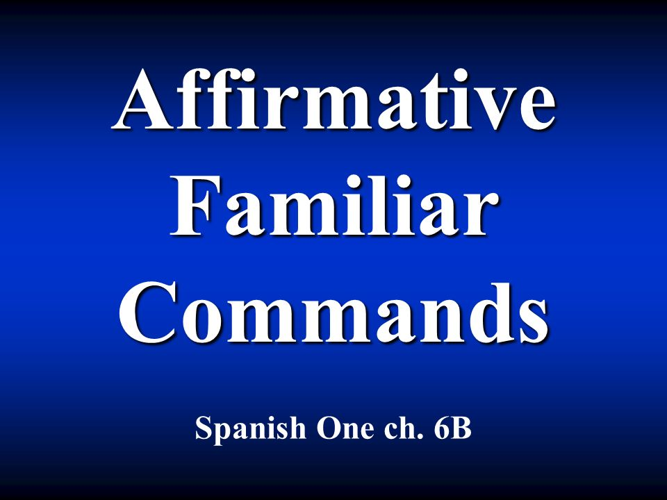 Affirmative Familiar Commands