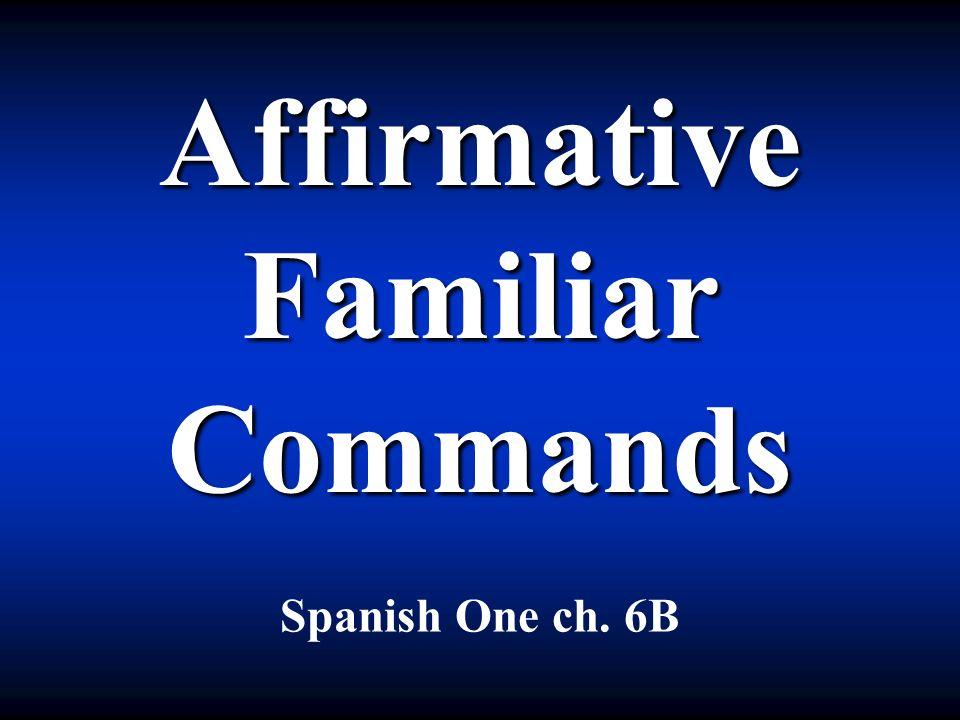 Affirmative Familiar Commands