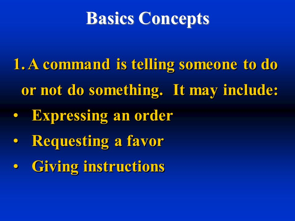 Basics Concepts A command is telling someone to do