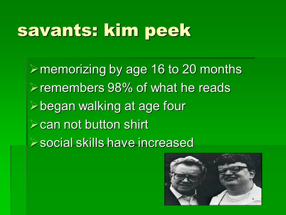 savants: kim peek memorizing by age 16 to 20 months