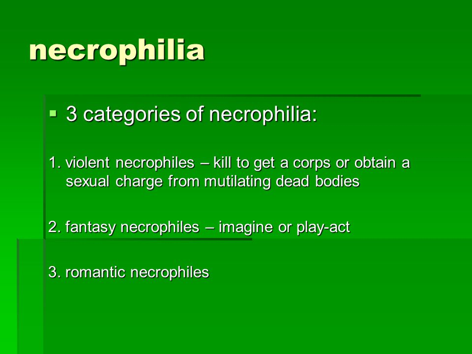 necrophilia 3 categories of necrophilia: