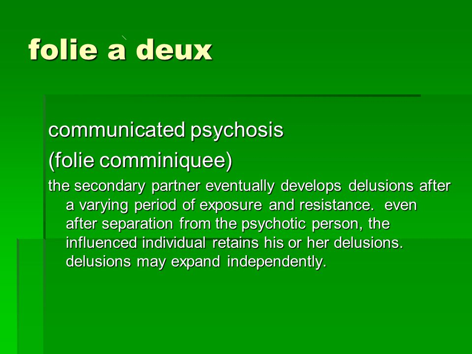 folie a deux communicated psychosis (folie comminiquee)
