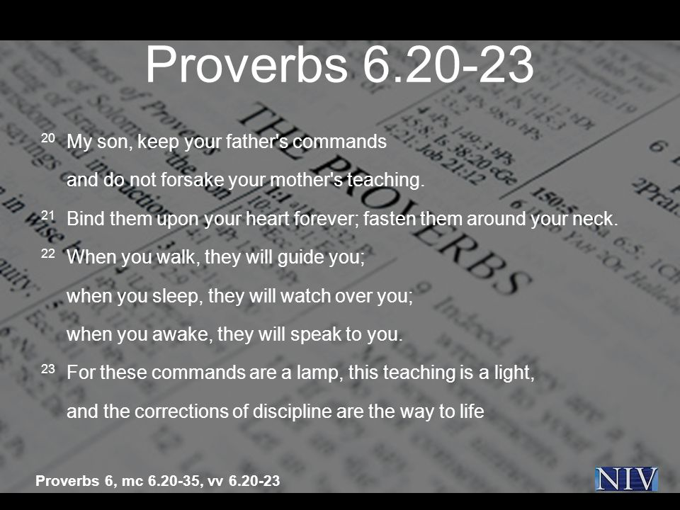 Proverbs 6.20-23 20 My son, keep your father s commands