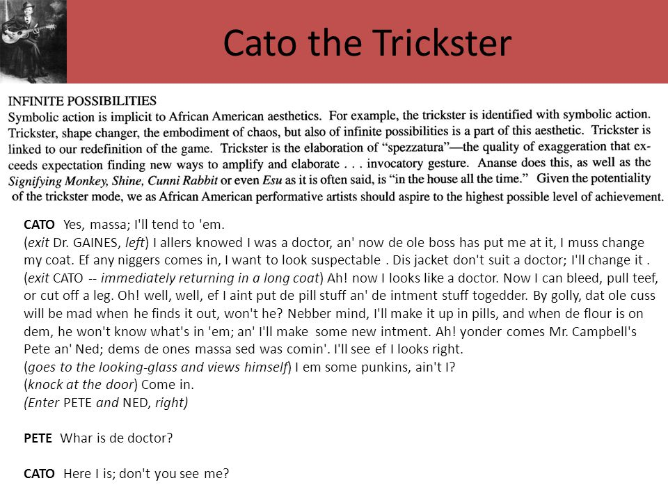Cato the Trickster CATO Yes, massa; I ll tend to em.