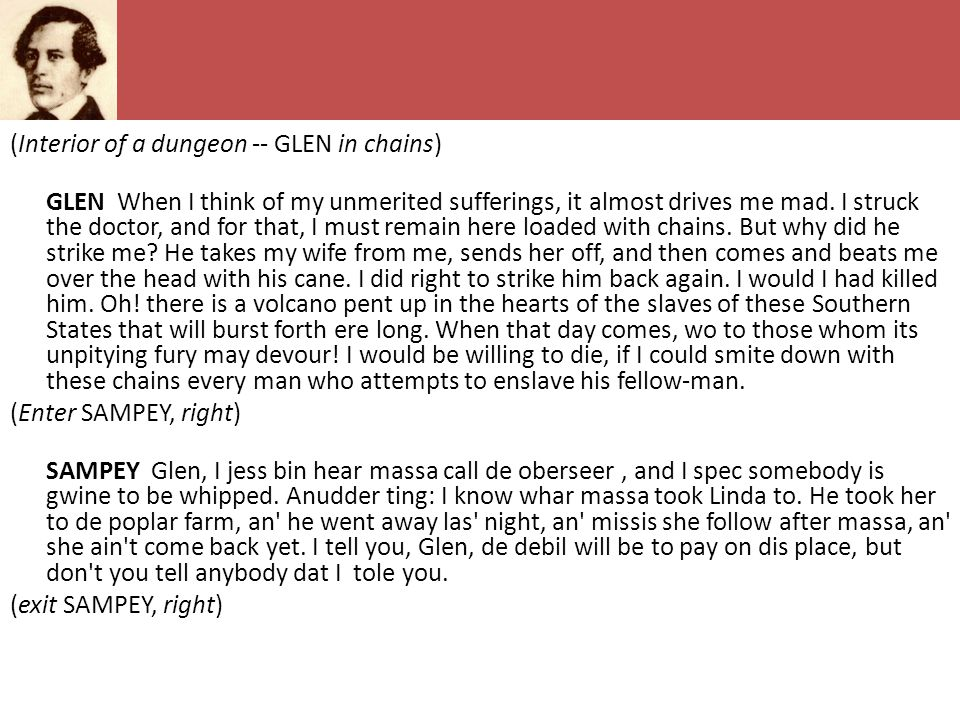 (Interior of a dungeon -- GLEN in chains) GLEN When I think of my unmerited sufferings, it almost drives me mad.