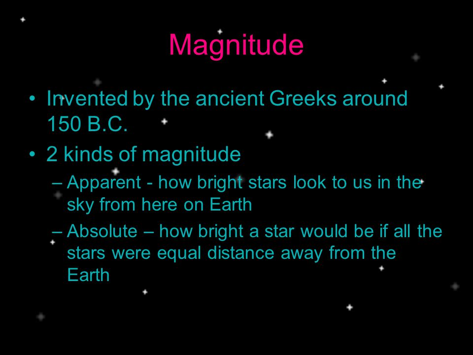 Magnitude Invented by the ancient Greeks around 150 B.C.