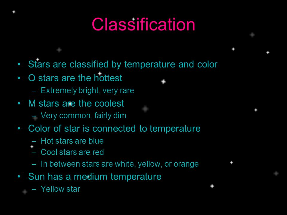 Classification Stars are classified by temperature and color