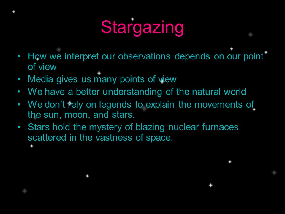 Stargazing How we interpret our observations depends on our point of view. Media gives us many points of view.