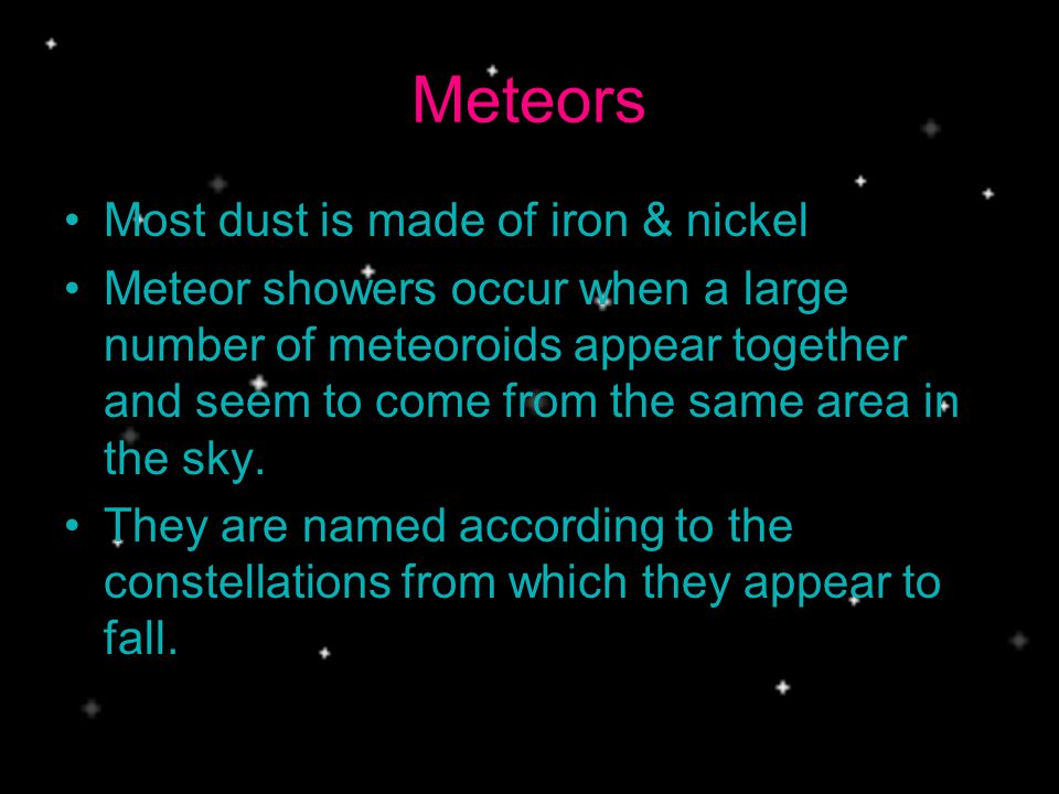 Meteors Most dust is made of iron & nickel