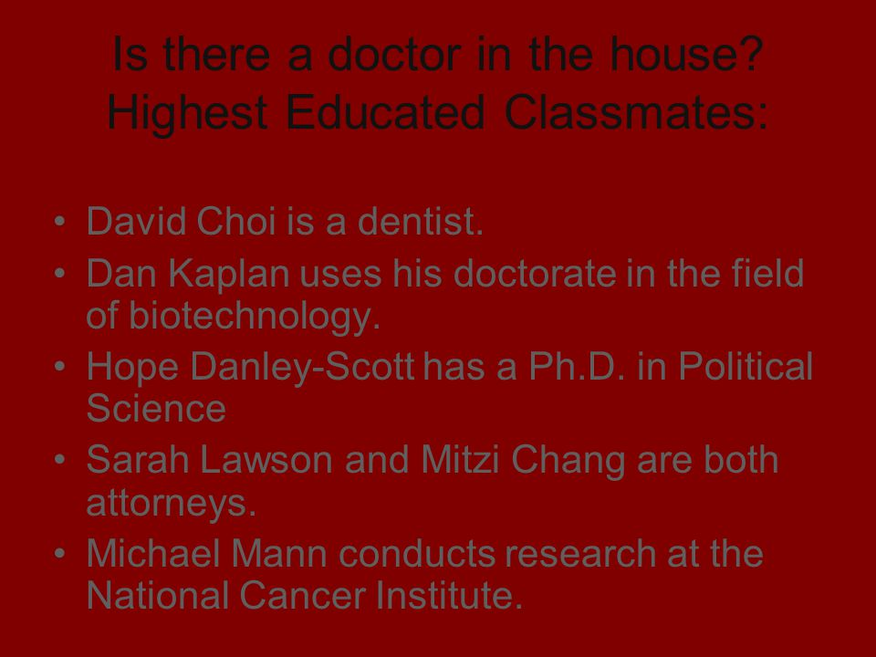 Is there a doctor in the house Highest Educated Classmates: