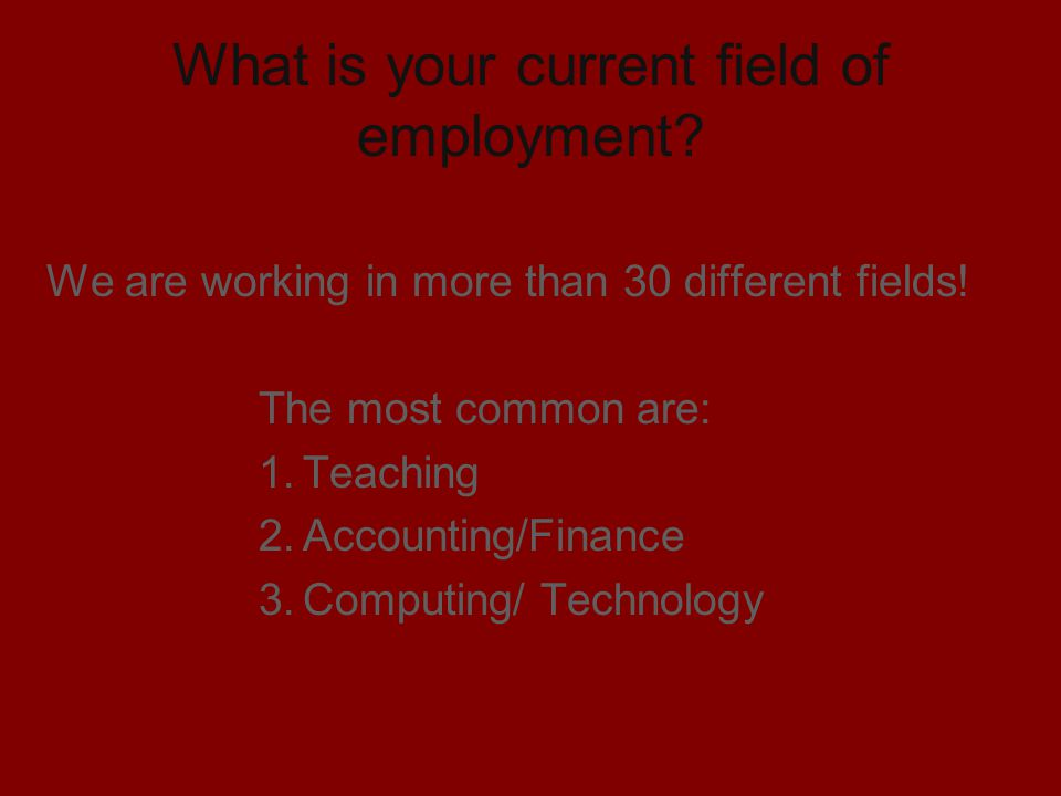 What is your current field of employment