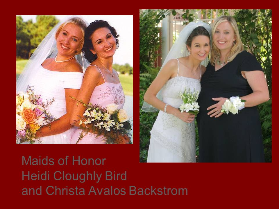 Maids of Honor Heidi Cloughly Bird and Christa Avalos Backstrom