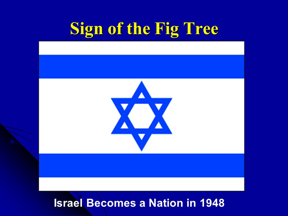 Sign of the Fig Tree Israel Becomes a Nation in 1948