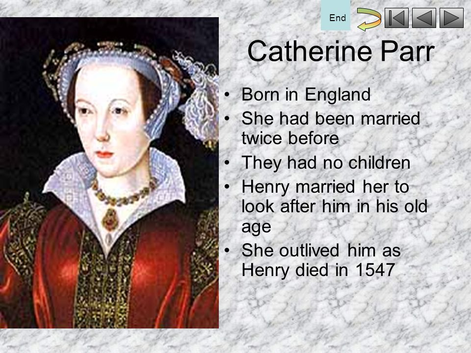 Catherine Parr Born in England She had been married twice before