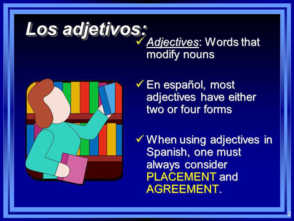 Los adjetivos: Adjectives: Words that modify nouns