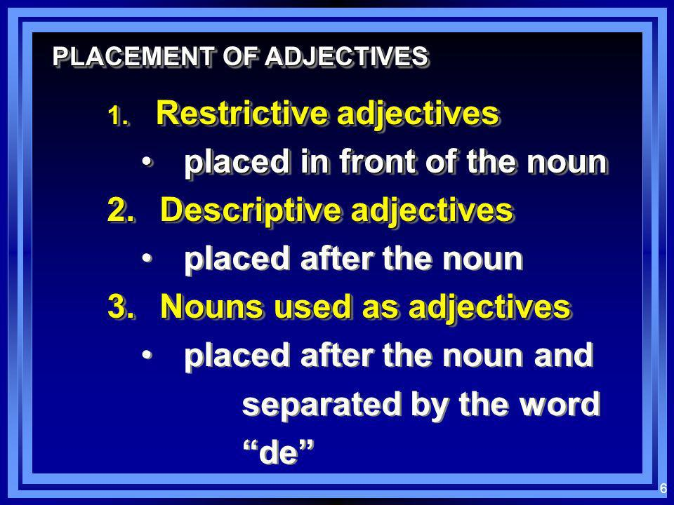 placed in front of the noun Descriptive adjectives