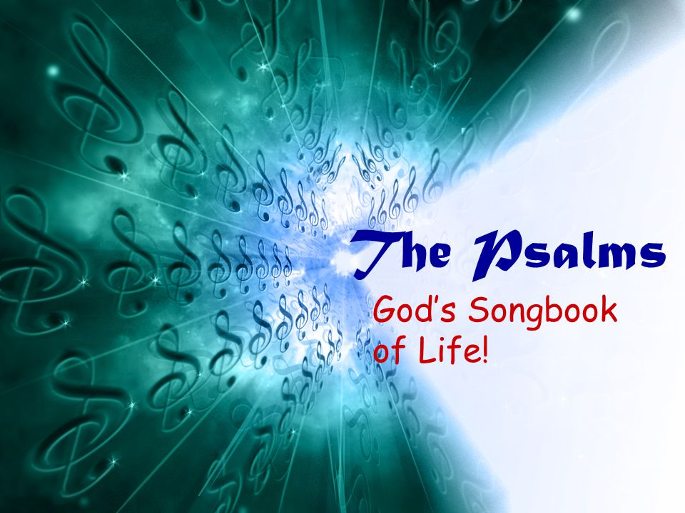 The Psalms God's Songbook of Life!