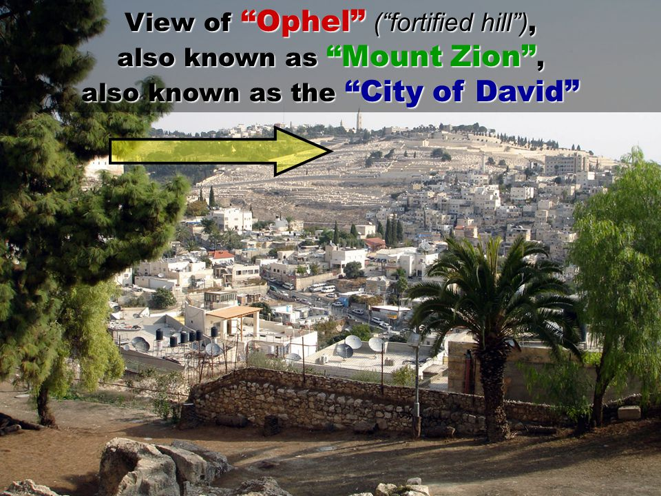 View of Ophel ( fortified hill ), also known as Mount Zion , also known as the City of David