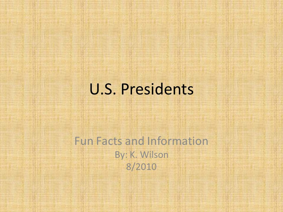 Fun Facts and Information By: K. Wilson 8/2010