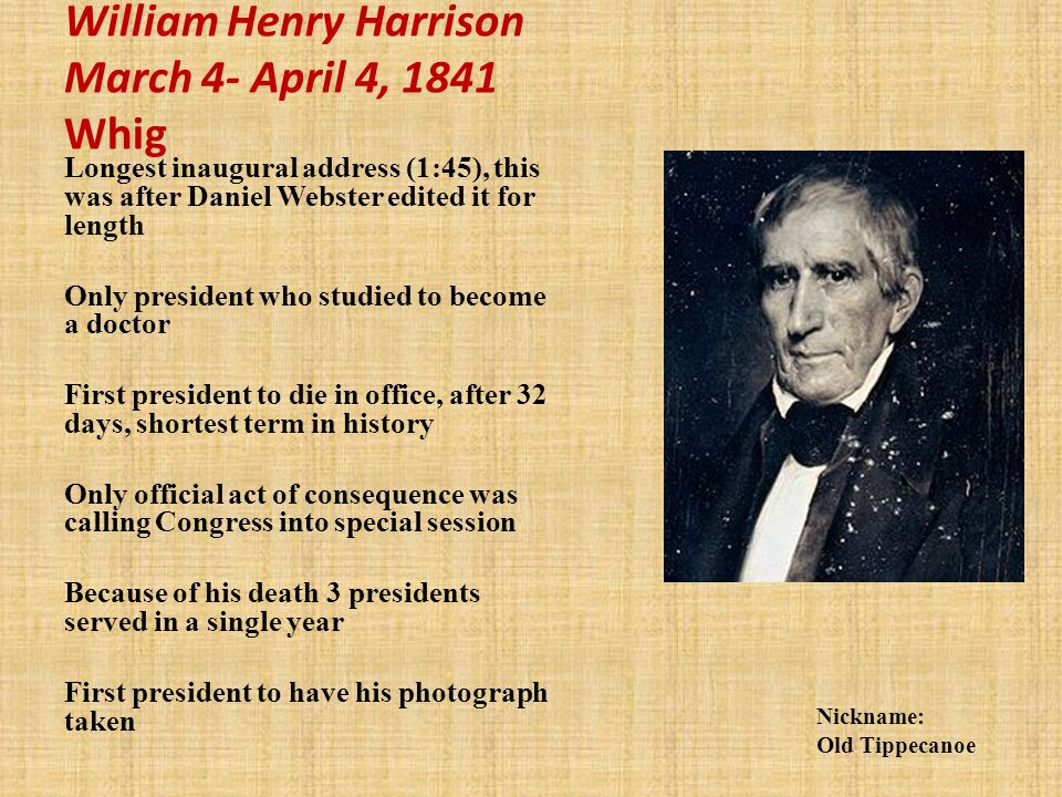 William Henry Harrison March 4- April 4, 1841 Whig