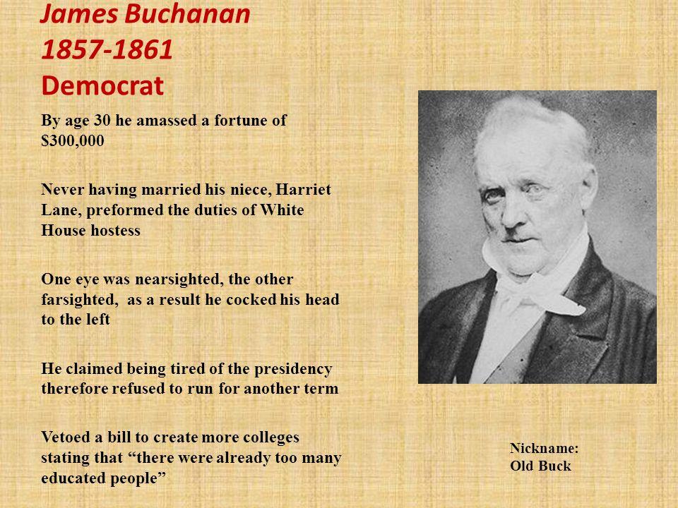 James Buchanan 1857-1861 Democrat