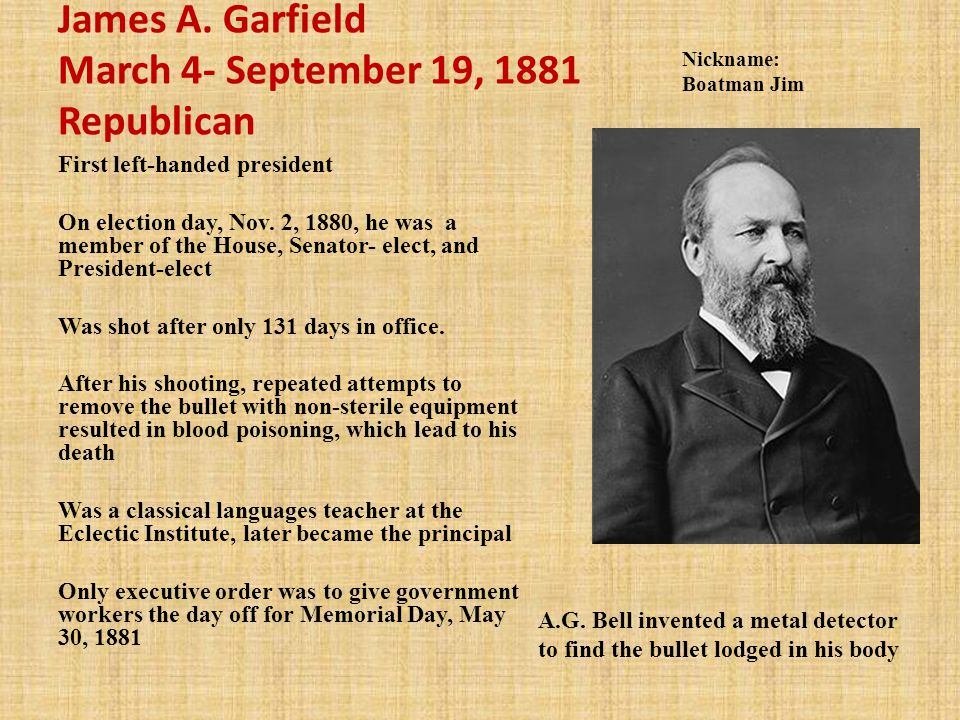 James A. Garfield March 4- September 19, 1881 Republican