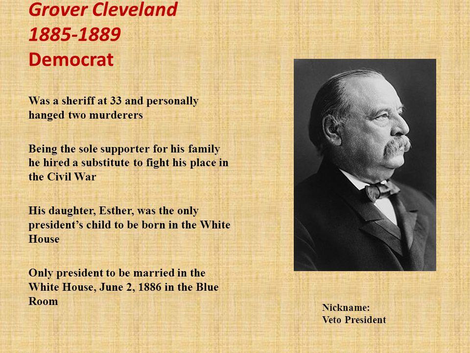 Grover Cleveland 1885-1889 Democrat