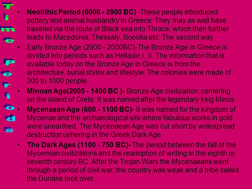 Neolithic Period (6000 - 2900 BC) -These people introduced pottery and animal husbandry in Greece. They may as well have traveled via the route of Black sea into Thrace, which then further leads to Macedonia, Thessaly, Boeotia etc. The second way