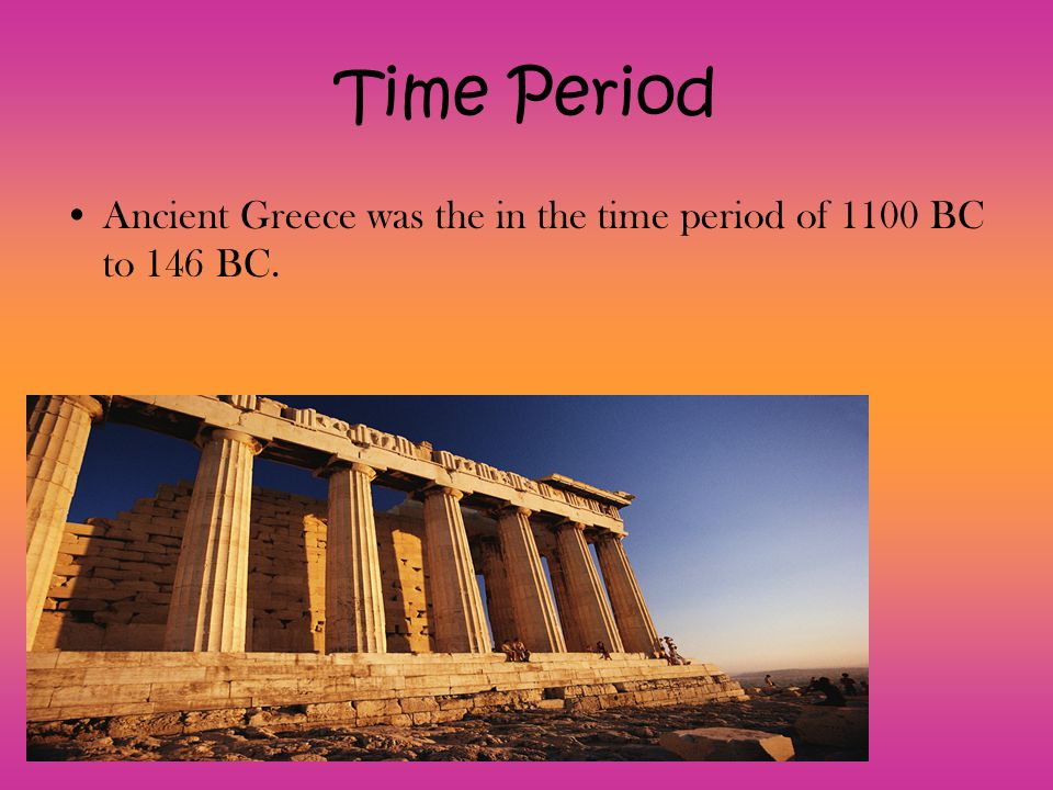 Time Period Ancient Greece was the in the time period of 1100 BC to 146 BC.