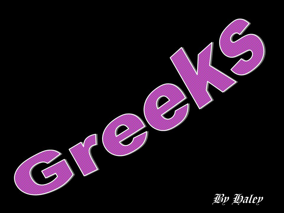 Greeks By Haley