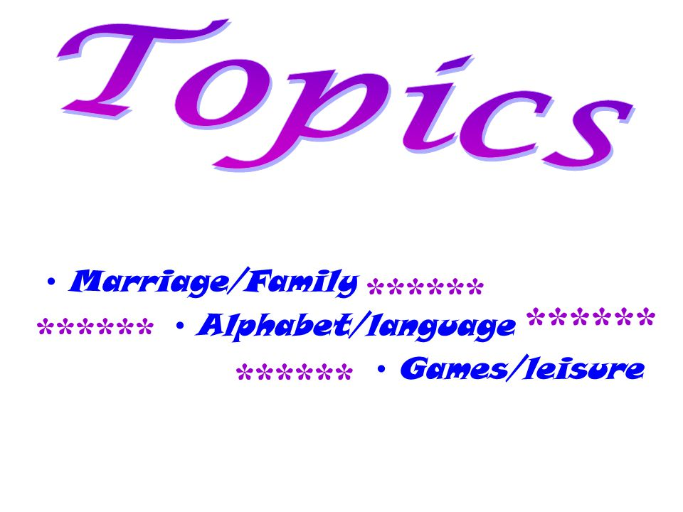 Topics ****** ****** ****** ****** Marriage/Family Alphabet/language