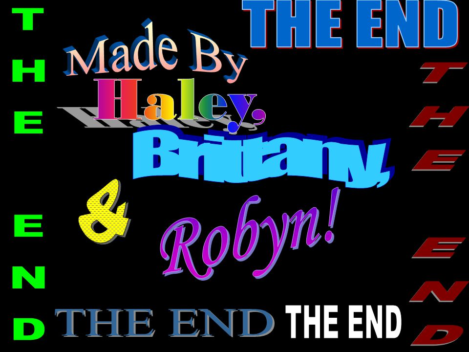 Robyn! THE END Made By Haley, THE END THE END Brittany, & THE END