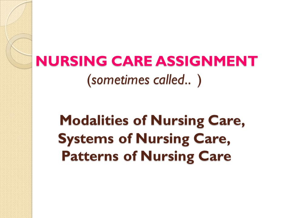 NURSING CARE ASSIGNMENT (sometimes called