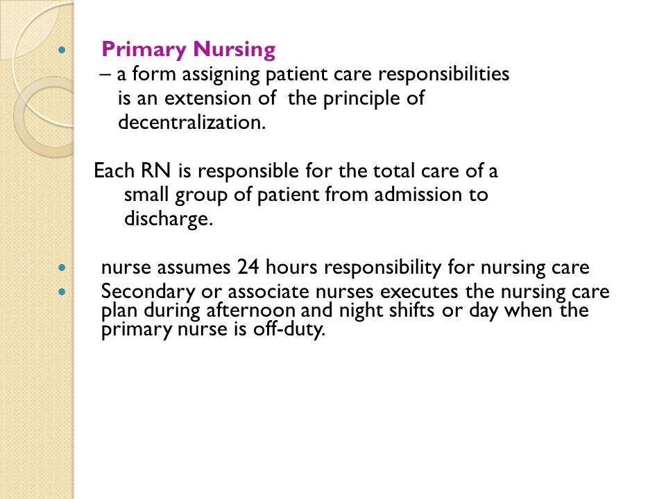 Primary Nursing – a form assigning patient care responsibilities. is an extension of the principle of.