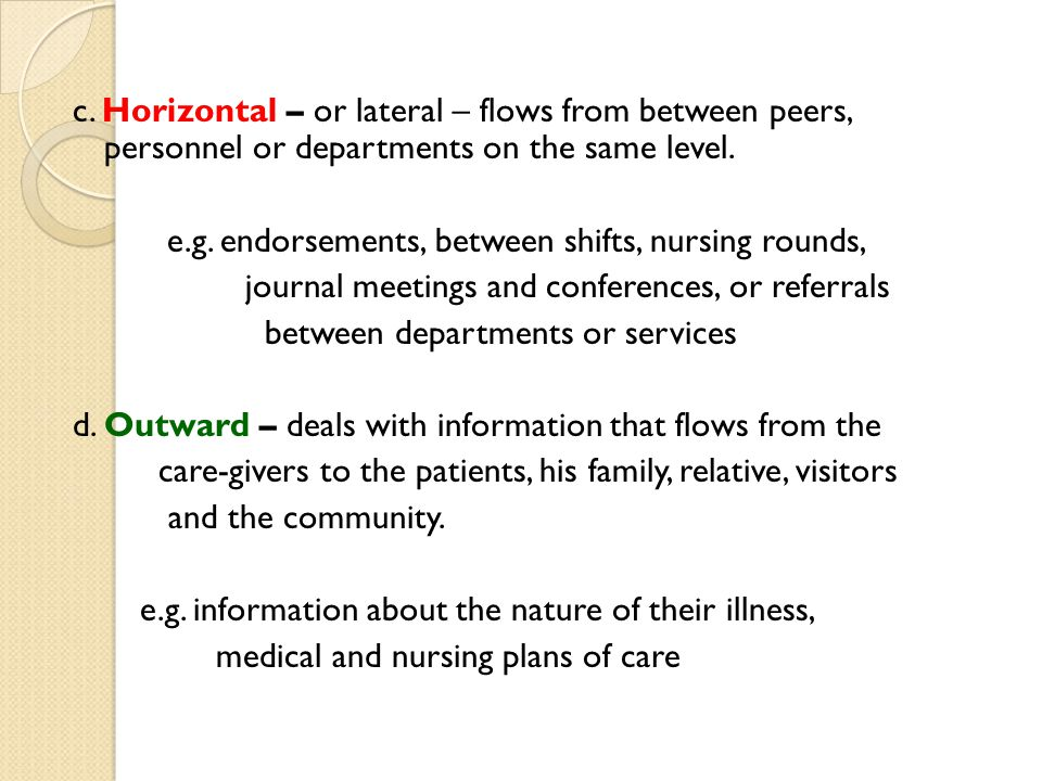 c. Horizontal – or lateral – flows from between peers, personnel or departments on the same level.