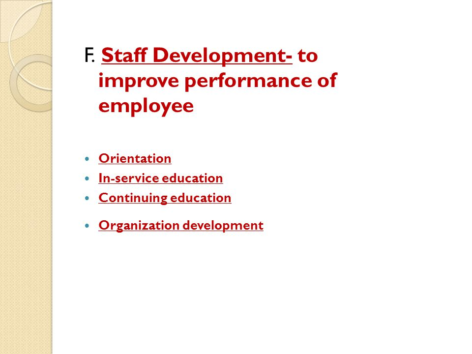 F. Staff Development- to improve performance of employee